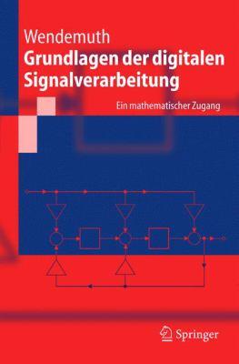 Grundlagen Der Digitalen Signalverarbeitung: Ein Mathematischer Zugang 9783540218852