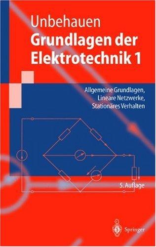 Grundlagen Der Elektrotechnik 1: Allgemeine Grundlagen, Lineare Netzwerke, Station Res Verhalten 9783540660170