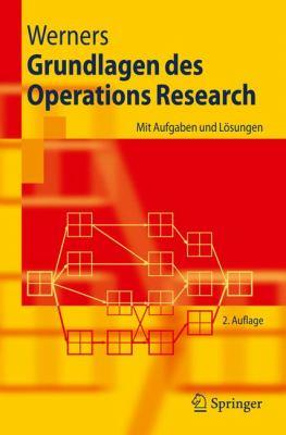 Grundlagen Des Operations Research: Mit Aufgaben Und L Sungen 9783540799733