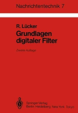 Grundlagen Digitaler Filter: Einf Hrung in Die Theorie Linearer Zeitdiskreter Systeme Und Netzwerke 9783540150640