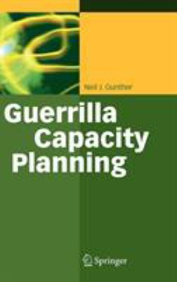 Guerrilla Capacity Planning: A Tactical Approach to Planning for Highly Scalable Applications and Services 9783540261384