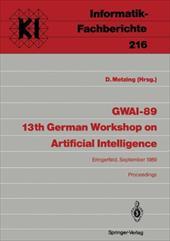 Gwai-89 13th German Workshop on Artificial Intelligence: Eringerfeld, 18. 22. September 1989 Proceedings 13152966