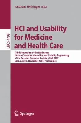 HCI and Usability for Medicine and Health Care: Third Symposium of the Workgroup Human-Computer Interaction and Usability Engineering of the Austrian 9783540768043