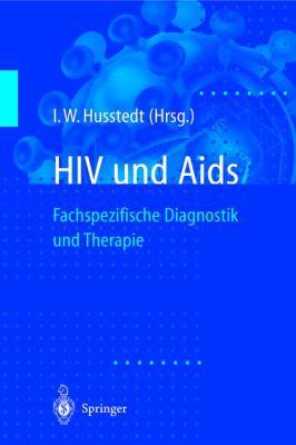HIV Und AIDS: Fachspezifische Diagnostik Und Therapie 9783540627265