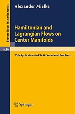 Hamiltonian and Lagrangian Flows on Center Manifolds: With Applications to Elliptic Variational Problems 9783540547105