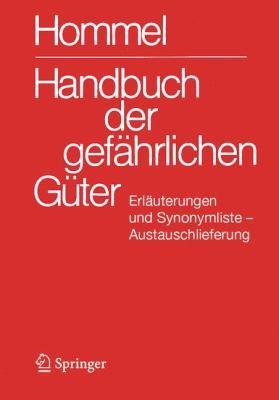 Handbuch Der Gefahrlichen Guter. Erlauterungen I Und Synonymliste. Austauschlieferung, Dezember 2007: Allgemeine Erlauterungen, Anhange 1 - 8, Synonym 9783540756743