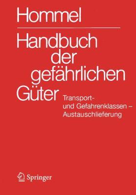 Handbuch Der Gefahrlichen Ga1/4ter. Transport- Und Gefahrenklassen Neu. Austauschlieferung, Dezember 2007: Umsetzung Der Un-Strukturreform Auf Alle Ve