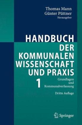 Handbuch Der Kommunalen Wissenschaft Und Praxis: Band 1: Grundlagen Und Kommunalverfassung 9783540237938
