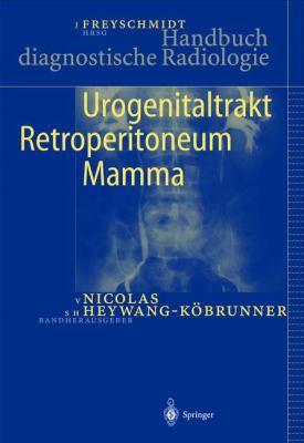 Handbuch Diagnostische Radiologie: Urogenitaltrakt, Retroperitoneum, Mamma 9783540414230