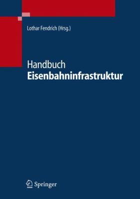 Handbuch Eisenbahninfrastruktur 9783540295815