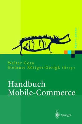 Handbuch Mobile-Commerce: Technische Grundlagen, Marktchancen Und Einsatzm Glichkeiten 9783540426998