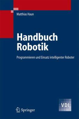 Handbuch Robotik: Programmieren Und Einsatz Intelligenter Roboter 9783540255086