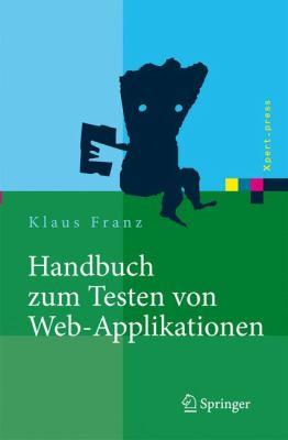 Handbuch Zum Testen Von Web-Applikationen: Testverfahren, Werkzeuge, Praxistipps
