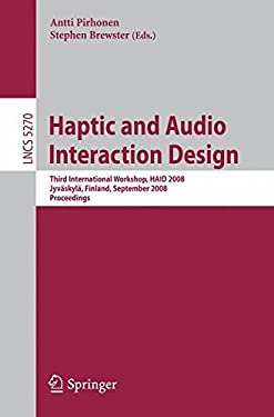 Haptic and Audio Interaction Design: Third International Workshop, HAID 2008 Jyvaskyla, Finland, September 15-16, 2008 Proceedings 9783540878827