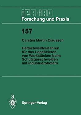 Heftschwei Verfahren F R Das Lagerfixieren Von Werkst Cken Beim Schutzgasschwei En Mit Industrierobotern 9783540549512