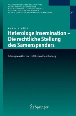 Heterologe Insemination - Die Rechtliche Stellung Des Samenspenders: L Sungsans Tze Zur Rechtlichen Handhabung 9783540757092