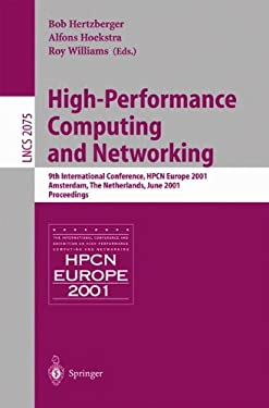 High-Performance Computing and Networking: 9th International Conference, Hpcn Europe 2001, Amsterdam, the Netherlands, June 25-27, 2001, Proceedings 9783540422938