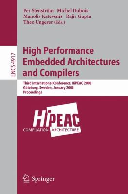 High Performance Embedded Architectures and Compilers: Third International Conference, Hipeac 2008, Gateborg, Sweden, January 27-29, 2008, Proceedings 9783540775591