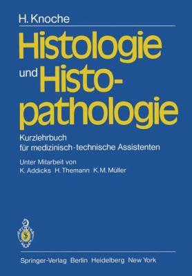 Histologie Und Histopathologie: Kurzlehrbuch F R Medizinisch-Technische Assistenten 9783540098577