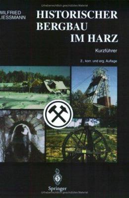 Historischer Bergbau Im Harz: Ein Kurzfhrer 9783540629306