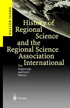 History of Regional Science and the Regional Science Association International: The Beginnings and Early History 9783540009344