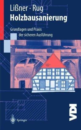 Holzbausanierung: Grundlagen Und Praxis der Sicheren Ausfuhrung 9783540668756