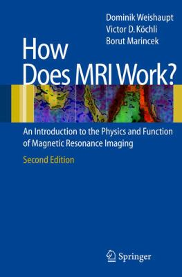 How Does MRI Work?: An Introduction to the Physics and Function of Magnetic Resonance Imaging 9783540300670