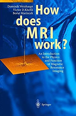 How Does MRI Work?: An Introduction to the Physics and Function of Magnetic Resonance Imaging 9783540440949