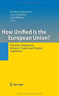 How Unified Is the European Union?: European Integration Between Visions and Popular Legitimacy 9783540958543