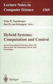 Hybrid Systems: Computation and Control: Second International Workshop, Hscc'99, Berg En Dal, the Netherlands, March 29-31, 1999 P