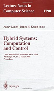 Hybrid Systems: Computation and Control: Third International Workshop, Hscc 2000 Pittsburgh, Pa, USA, March 23 - 25, 2000 Proceedings 9783540672593