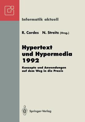 Hypertext Und Hypermedia 1992: Konzepte Und Anwendungen Auf Dem Weg in Die Praxis Fachtagung Und Tutorien M Nchen, 14. 16. September 1992 9783540559757
