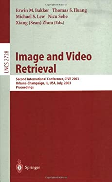 Image and Video Retrieval: Second International Conference, Civr 2003, Urbana-Champaign, Il, USA, July 24-25, 2003, Proceedings 9783540406341