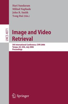 Image and Video Retrieval: 5th Internatinoal Conference, Civr 2006, Tempe, AZ, USA, July 13-15, 2006, Proceedings 9783540360186