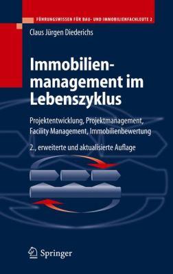 Immobilienmanagement Im Lebenszyklus: Projektentwicklung, Projektmanagement, Facility Management, Immobilienbewertung 9783540255093