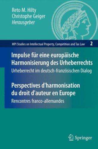 Impulse Fur Eine Europaische Harmonisierung Des Urheberrechts/Perspectives D'Harmonisation Du Droit D'Auteur En Europe: Urheberrecht Im Deutsch-Franzo 9783540726562