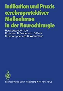 Indikation Und Praxis Cerebroprotektiver Ma Nahmen in Der Neurochirurgie: Bericht Ber Eine Gespr Chsrunde Am 8. Juni 1985 in Frankfurt 9783540158868