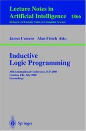 Inductive Logic Programming: 10th International Conference, Ilp 2000, London, UK, July 24-27, 2000 Proceedings