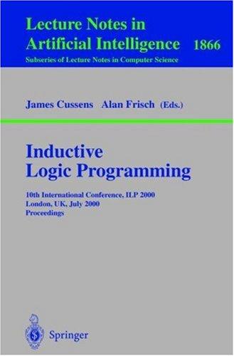 Inductive Logic Programming: 10th International Conference, Ilp 2000, London, UK, July 24-27, 2000 Proceedings 9783540677956