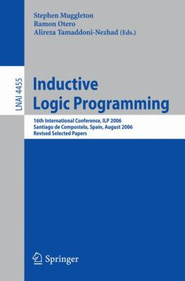 Inductive Logic Programming: 16th International Conference, ILP 2006, Santiago de Compostela, Spain, August 24-27, 2006, Revised Selected Papers 9783540738466