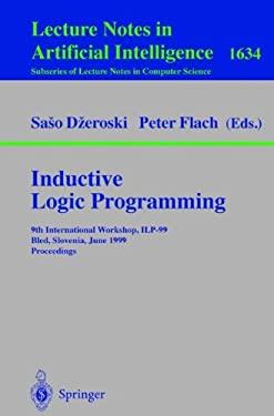 Inductive Logic Programming: 9th International Workshop, Ilp-99, Bled, Slovenia, June 24-27, 1999, Proceedings 9783540661092