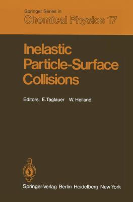 Inelastic Particle-Surface Collisions: Proceedings of the Third International Workshop Feldkirchen-Westerham, Federal Republic of Germany, September 1 9783540108986