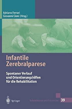 Infantile Zerebralparese: Spontaner Verlauf Und Orientierungshilfen Fa1/4r Die Rehabilitation 9783540620280