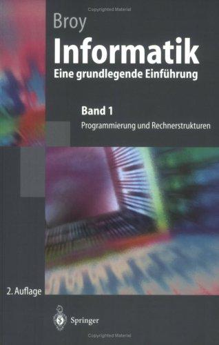 Informatik. Eine Grundlegende Einf Hrung: Band 1: Programmierung Und Rechnerstrukturen 9783540632344