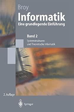 Informatik. Eine Grundlegende Einf Hrung: Band 2. Systemstrukturen Und Theoretische Informatik 9783540643920