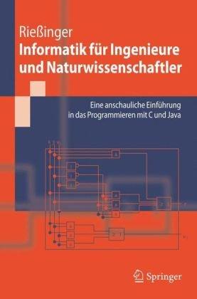 Informatik Fur Ingenieure Und Naturwissenschaftler: Eine Anschauliche Einfahrung in Das Programmieren Mit C Und Java 9783540262435