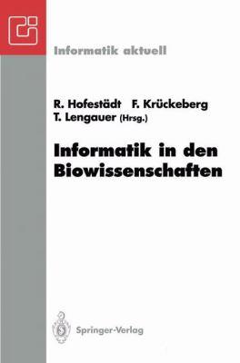 Informatik in Den Biowissenschaften: 1. Fachtagung Der GI-FG 4.0.2 Informatik in Den Biowissenschaften , Bonn, 15./16. Februar 1993 9783540564560