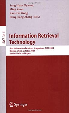 Information Retrieval Technology: Asia Information Retrieval Symposium, Airs 2004, Beijing, China, October 18-20, 2004. Revised Selected Papers 9783540250654