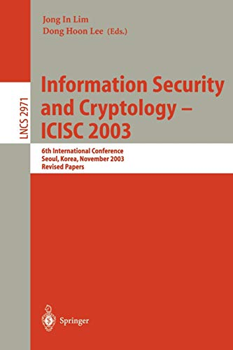 Information Security and Cryptology - Icisc 2003: 6th International Conference, Seoul, Korea, November 27-28, 2003, Revised Papers 9783540213765