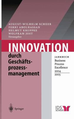 Innovation Durch Gesch Ftsprozessmanagement: Jahrbuch Business Process Excellence 2004/2005 9783540220374